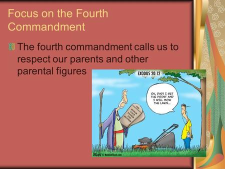 Focus on the Fourth Commandment The fourth commandment calls us to respect our parents and other parental figures.