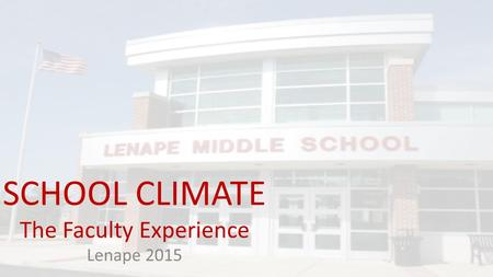 SCHOOL CLIMATE The Faculty Experience Lenape 2015.