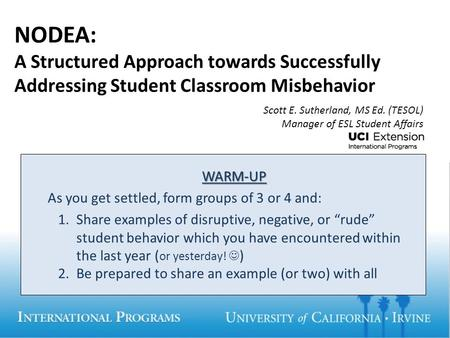 NODEA: A Structured Approach towards Successfully Addressing Student Classroom Misbehavior WARM-UP As you get settled, form groups of 3 or 4 and: 1.Share.