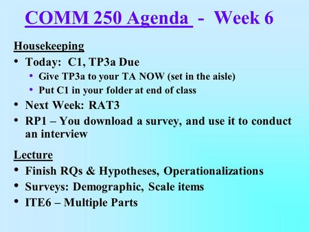 COMM 250 Agenda - Week 6 Housekeeping Today: C1, TP3a Due Give TP3a to your TA NOW (set in the aisle) Put C1 in your folder at end of class Next Week: