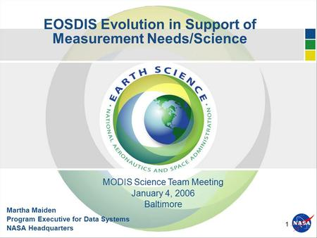 1 EOSDIS Evolution in Support of Measurement Needs/Science Martha Maiden Program Executive for Data Systems NASA Headquarters MODIS Science Team Meeting.