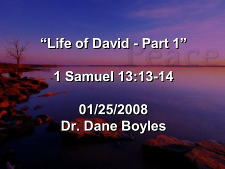 """Life of David - Part 1"" 1 Samuel 13:13-14 01/25/2008 Dr. Dane Boyles."