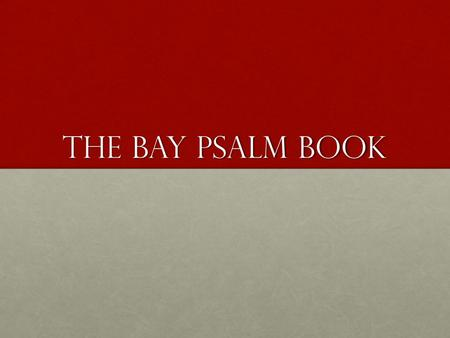 The Bay Psalm Book. First printed in 1640 in Cambridge, MA just 20 years after the Pilgrim's arrived in PlymouthFirst printed in 1640 in Cambridge, MA.