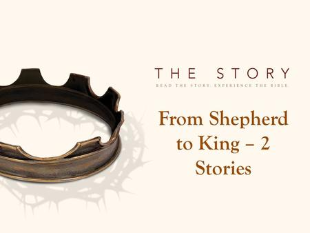 From Shepherd to King – 2 Stories. David - From Shepherd to King – 2 Stories 1. David is chosen as king. 1 Samuel 16-17 – God saw David with the potential.