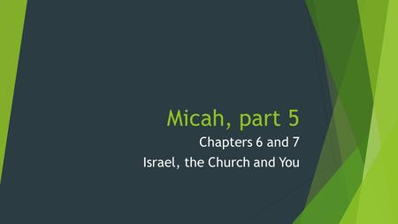 Micah, part 5 Chapters 6 and 7 Israel, the Church and You.