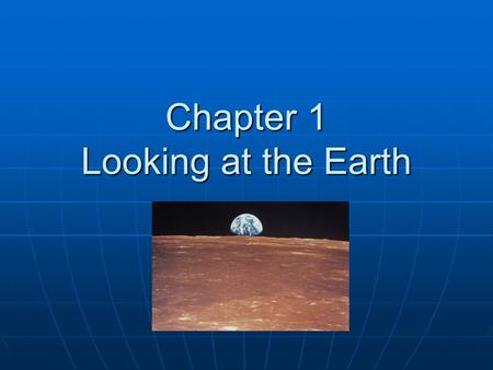 Chapter 1 Looking at the Earth. The Five Themes of Geography Geography: the study of the distribution and interaction of physical and human features on.