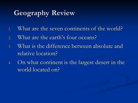 Geography Review What are the seven continents of the world?