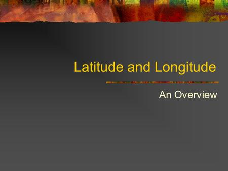 Latitude and Longitude An Overview. Changing Perspectives People normally see the world from the perspective of standing on the surface of the earth To.