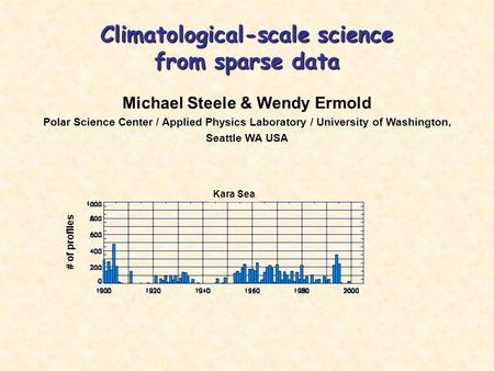 Climatological-scale science from sparse data Michael Steele & Wendy Ermold Polar Science Center / Applied Physics Laboratory / University of Washington,