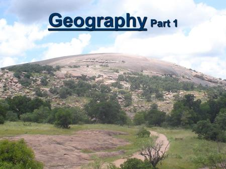 Geography Part 1. Geography is the study of the Earth, its physical features, and the people and creatures who live on it.