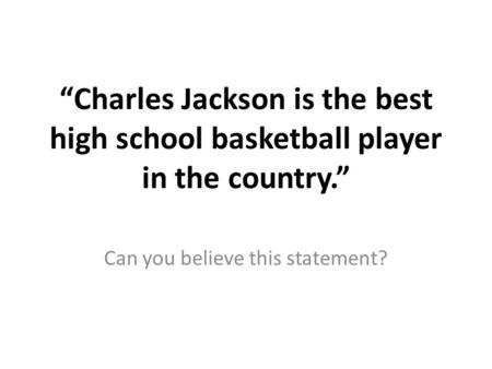 """Charles Jackson is the best high school basketball player in the country."" Can you believe this statement?"