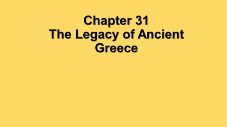 Chapter 31 The Legacy of Ancient Greece. How did ancient Greece contribute to the modern world?