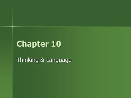 Chapter 10 Thinking & Language. Thinking I. Cognition: refers to all the mental activities associated with processing, understanding, remembering, and.