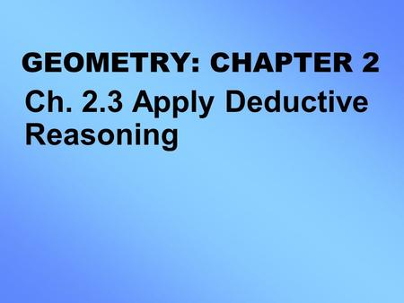 Ch. 2.3 Apply Deductive Reasoning