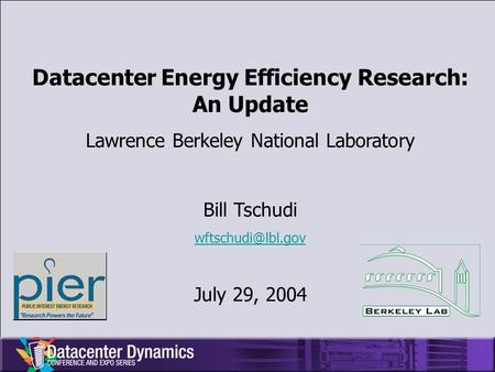 Datacenter Energy Efficiency Research: An Update Lawrence Berkeley National Laboratory Bill Tschudi July 29, 2004.