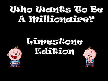Who Wants To Be A Millionaire? Limestone Edition.
