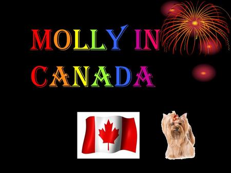 Molly in Canada. Molly Hi, I'm Molly. Do you want to come with me to Canada and visit the top 7 places?
