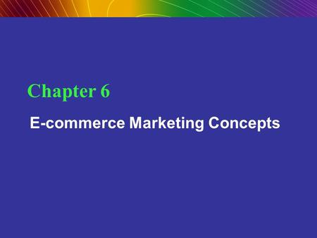 Chapter 6 E-commerce Marketing Concepts