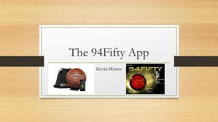 The 94Fifty App Kevin Hymer. What Is It? Name- 94Fifty Our target is for coaches, basketball players, or those just looking to improve their basketball.