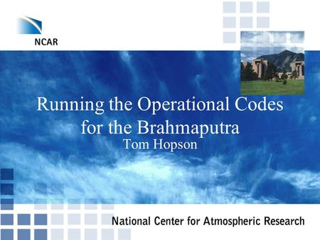 Running the Operational Codes for the Brahmaputra Tom Hopson.