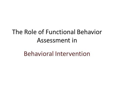 The Role of Functional Behavior Assessment in Behavioral Intervention.