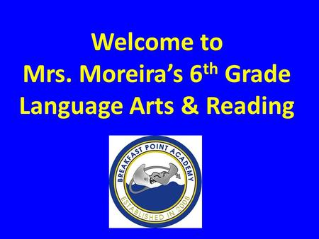 Welcome to Mrs. Moreira's 6 th Grade Language Arts & Reading.