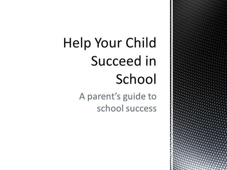 A parent's guide to school success. The more involved you are in your child's education, the more likely your child is to succeed in school. Research.
