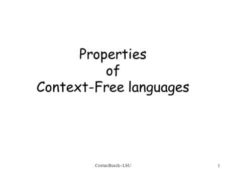 Costas Busch - LSU1 Properties of Context-Free languages.
