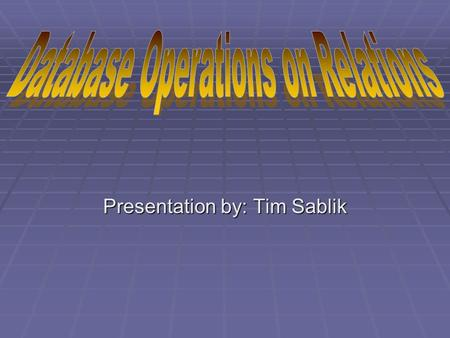 Presentation by: Tim Sablik.  There are two basic types of operations that will be addressed:  Unary operations are applied to only one relation. 
