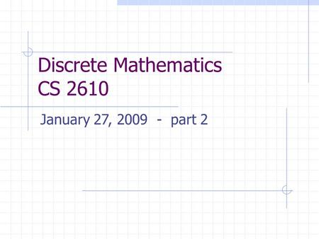Discrete Mathematics CS 2610 January 27, 2009 - part 2.