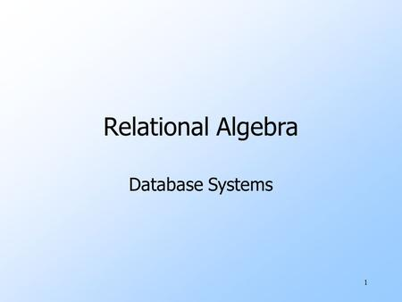 "1 Relational Algebra Database Systems. 2 What is an ""Algebra"" uMathematical system consisting of: wOperands --- variables or values from which new values."