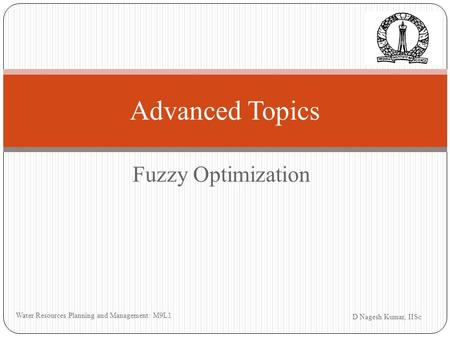 Fuzzy Optimization D Nagesh Kumar, IISc Water Resources Planning and Management: M9L1 Advanced Topics.