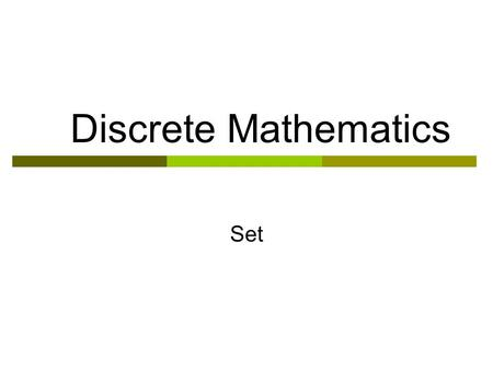 Discrete Mathematics Set. Sets  Set = a collection of distinct unordered objects  Members of a set are called elements  How to determine a set Listing: