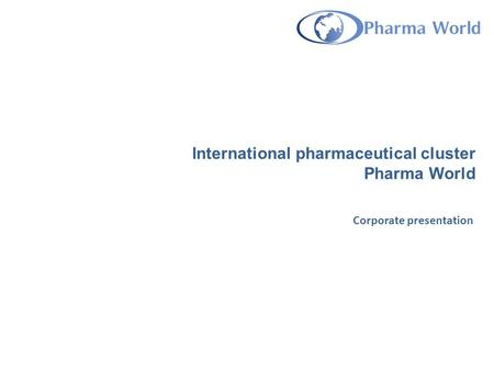International pharmaceutical cluster Pharma World Corporate presentation.