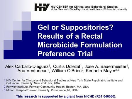 Gel or Suppositories? Results of a Rectal Microbicide Formulation Preference Trial Alex Carballo-Diéguez 1, Curtis Dolezal 1, Jose A. Bauermeister 1, Ana.