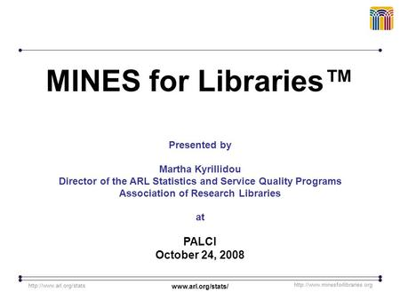 MINES for Libraries™ Presented by Martha Kyrillidou Director of the ARL Statistics and Service.
