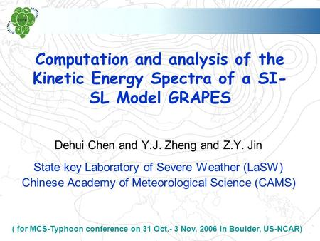 Computation and analysis of the Kinetic Energy Spectra of a SI- SL Model GRAPES Dehui Chen and Y.J. Zheng and Z.Y. Jin State key Laboratory of Severe Weather.