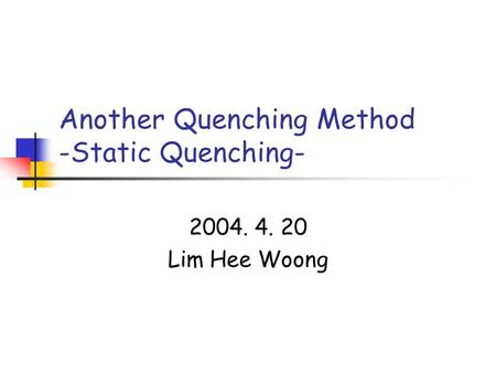 Another Quenching Method -Static Quenching-