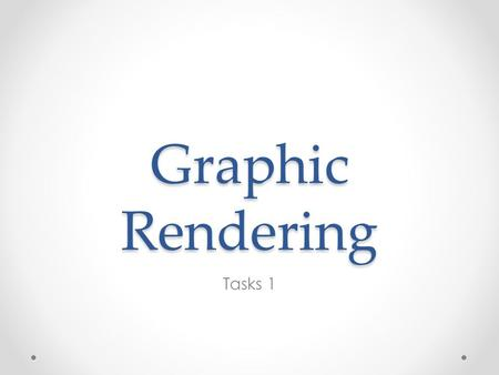 Graphic Rendering Tasks 1. If Clipping was not in the Pipeline If the clipping step was not in the graphics pipeline then all objects or part of objects.