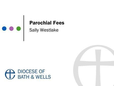Parochial Fees Sally Westlake. 2014 Table of Parochial Fees Fees belong to the DBF from 1/1/13 Fees are based on costs of ministry, making the church.
