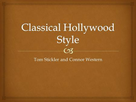 Tom Stickler and Connor Western.    Classical Hollywood Cinema is a term that has been coined by David Bordwell, Janet Staiger and Kristin Thompson.