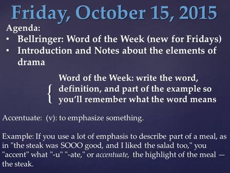 { Friday, October 15, 2015 Agenda: Bellringer: Word of the Week (new for Fridays) Introduction and Notes about the elements of drama Word of the Week: