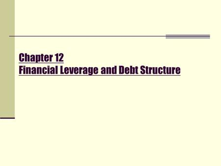 Chapter 12 Financial Leverage and Debt Structure.
