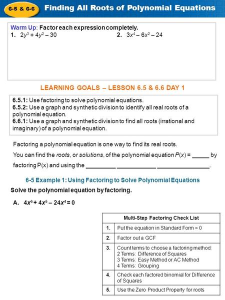 6-5 & 6-6 Finding All Roots of Polynomial Equations Warm Up: Factor each expression completely. 1. 2y 3 + 4y 2 – 30 2. 3x 4 – 6x 2 – 24 6.5.1: Use factoring.