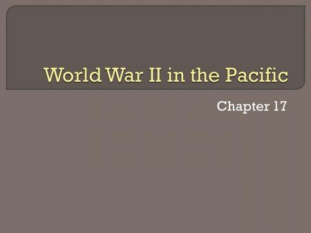 Chapter 17.  Japanese empire much larger than Hitler's Conquered much of Asia.