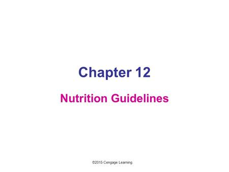 Chapter 12 Nutrition Guidelines ©2015 Cengage Learning.