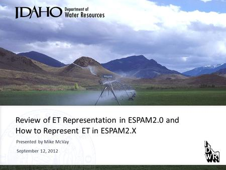 Review of ET Representation in ESPAM2.0 and How to Represent ET in ESPAM2.X Presented by Mike McVay September 12, 2012.
