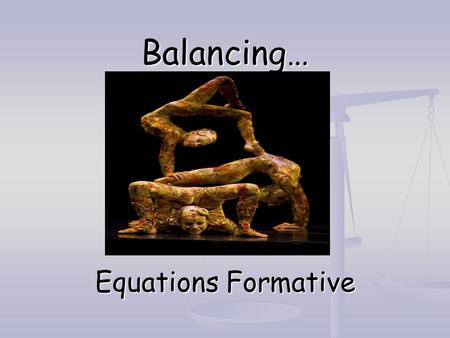 Balancing… Equations Formative. 1. During a chemical reaction, 123456789101112131415161718192021222324252627282930 A. new elements are produced B. atoms.