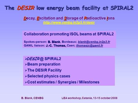 The DESIR low energy beam facility at SPIRAL2 DESRI Decay, Excitation and Storage of Radioactive Ions  B. Blank, CENBG LEA.