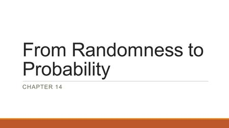 From Randomness to Probability CHAPTER 14. Randomness A random phenomenon is a situation in which we know what outcomes could happen, but we don't know.